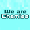 We are Enemies